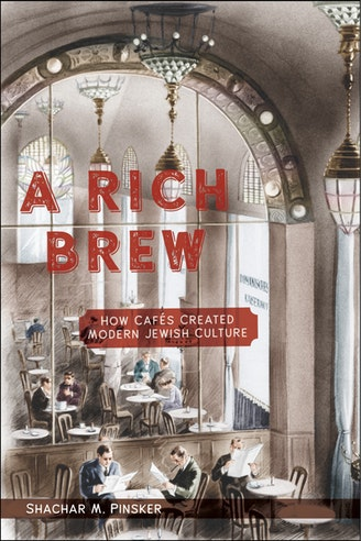 A Rich Brew — How Cafés Created Modern Jewish Culture